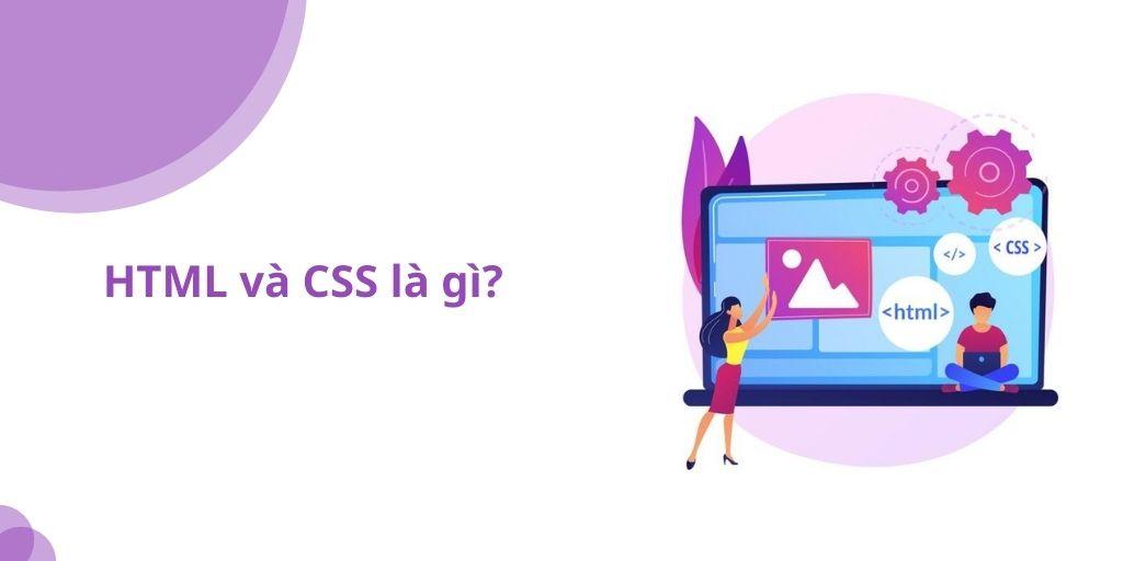 Html/CSS là gì? Thiết kế website chuẩn HTML và CSS
